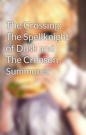 The Crossing: The Spellknight of Dusk and The Crimson Summoner by JaxOn0