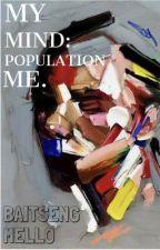 My Mind: Population Me by BaitsengThePoet18