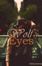 Wolf Eyes [HERSCHRIJVEN] by helienxchaima