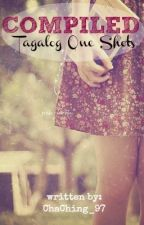 Compiled Tagalog One-shots. :) by ChaChing_97