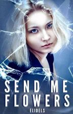Send Me Flowers| Ongoing by elidels