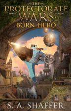 The Protectorate Wars : Born Hero by sashaffer