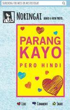 Parang Kayo Pero Hindi by noringai