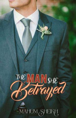 The Man She Betrayed by mahumsheikh
