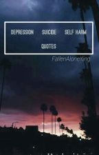 Depression/Suicide/Self Harm Quotes by FallenAloneKing
