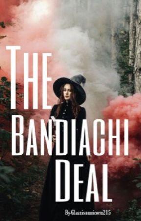 The Bandiachi Deal by glazeisaunicorn215