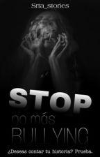 STOP. No más bullying [HISTORIA BASADA EN HECHOS REALES] by Srta_Stories
