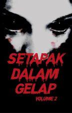 SETAPAK DALAM GELAP VOL 2 by IqbalRafiuddin