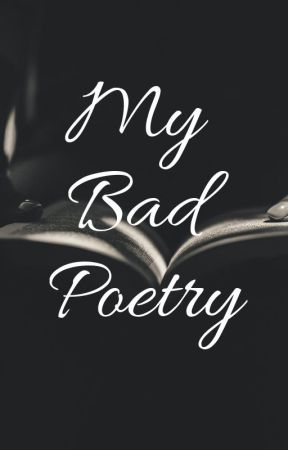 My Bad Poetry by Raine_1007