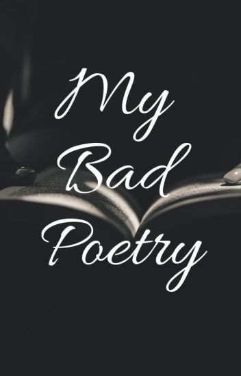 My Bad Poetry