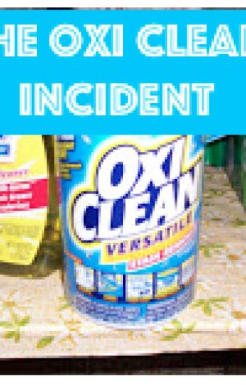 The Oxi Clean Incident