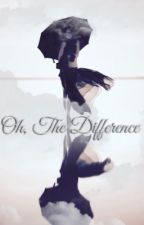 Oh, The Difference by _SilentSounds_