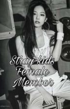 stray kids female member by EX0ticalL