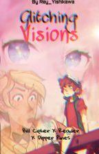 Glitching Visions (Bill X Reader X Dipper) by Rey_Shikawa