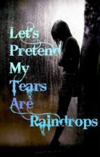 Let's Pretend My Tears Are Raindrops by Bixie101