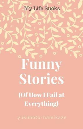 Funny Stories (Of How I Fail at Everything) by Yukimoto-Namikaze