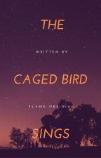 The Caged Bird Sings by FlameObsidian