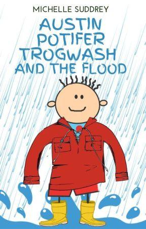 AUSTIN POTIFER TROGWASH AND THE FLOOD by MichelleConnor6