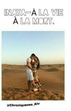 [I] Inaya - «A La Vie A La Mort» by Chroniqueuse_Alv