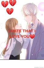 I HATE THAT I LOVE YOU💔 by KayKhaing823