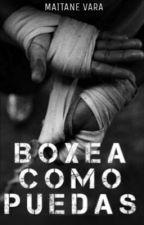 BOXEA COMO PUEDAS (Completa) by maitt99