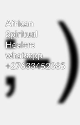 African Spiritual Healers whatsapp +27633452385 - prof