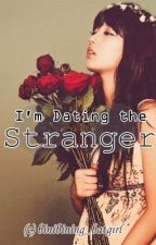 I'm Dating the Stranger by MadaamDuhmeen