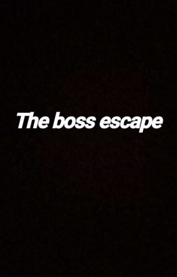 the Bos escape (M)