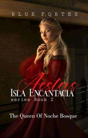 Isla Encantacia Series Book 2 AESTAS -The Queen Of Noche Bosque by BlueFortes