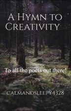 A Hymn to Creativity by calmandsleepy4328