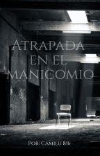 Atrapada en el Manicomio by Camilu816
