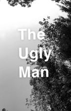The Ugly Man by IAmAwesome345