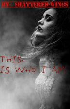 {Canceled} This, Is Who I Am. (Sequel To SWAI)  by Shattered-Wings