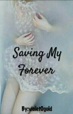 Saving My Forever | ✔ by violet0gold