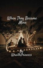 When They Became Mine  by wraithprincess