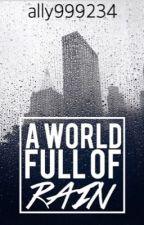 A World Full Of Rain by ally999234