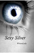 ~Sexy Silver~ by WritersLady