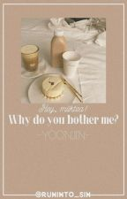 [YOONJIN] [TEXT] Hey milktea, why do you bother me ?  by RUNinto_SIN