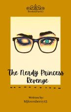 Book 1(Part 1):The Nerdy Princess REVENGE!!! (Completed) by Mjlovesberry13