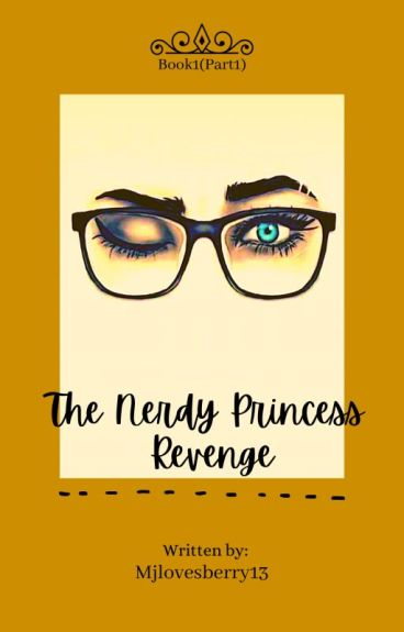Book 1(Part 1):The Nerdy Princess REVENGE!!! (Completed)