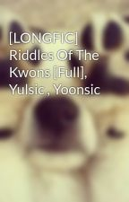 [LONGFIC] Riddles Of The Kwons [Full], Yulsic , Yoonsic by kwon_yul33