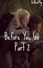 Before You Go: Part 2 (Bethyl Fanfic) by kitkat9g