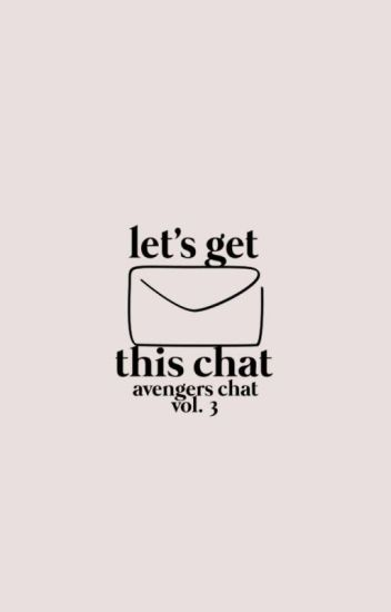 LET'S GET THIS CHAT. avengers chat vol. 3