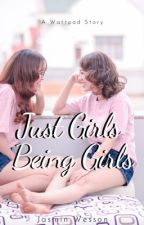 Just Girls Being Girls (Coming Soon) by jsmnwssn