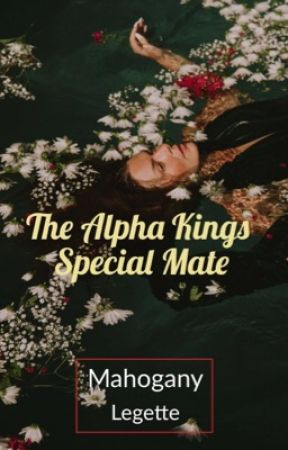 The Alpha King's Special Mate by MahoganyLegette