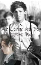 As Long As You Love Me [Larry Stylinson] [ON HOLD] by TeamLarryStylinson