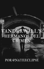 Vanderwall's: hermanos del crimen. by nateeclipse