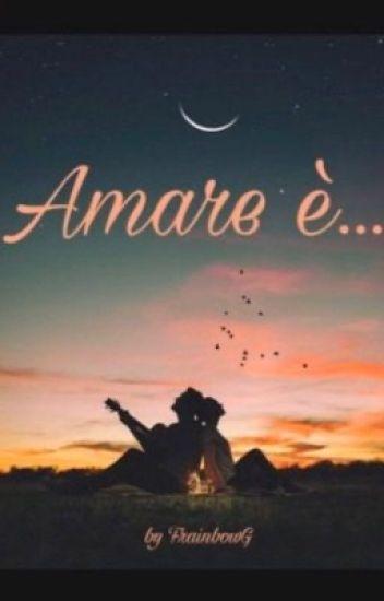 Amare è...