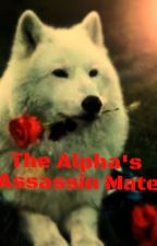 The Alpha's Assassin Mate by TigerWolf14