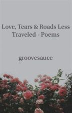 Love, Tears & Roads Less Traveled - Poems by groovesauce